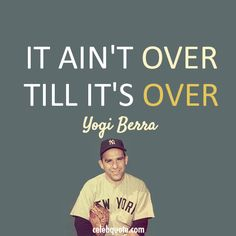 Yogi Berra It Aint Over.jpg