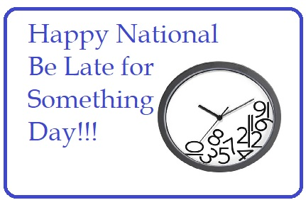 National Late for Something Day
