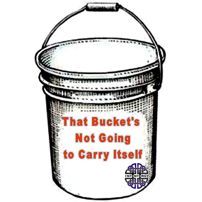That Bucket's Not Going to Carry Itself
